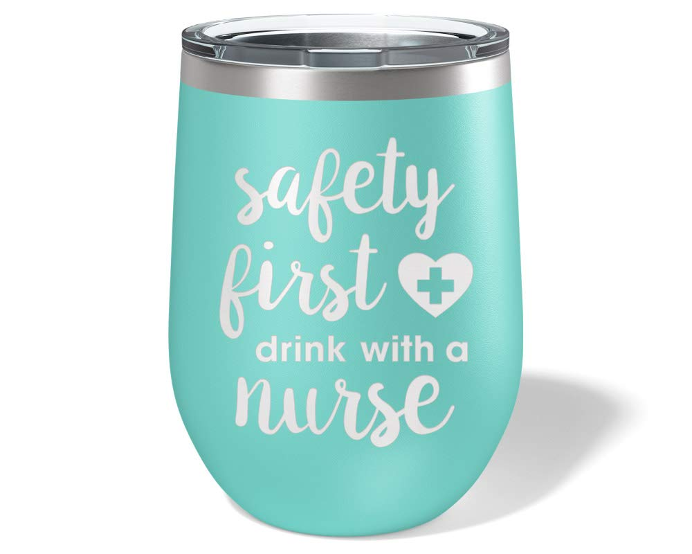 Safety First Drink with a Nurse Wine Glass - Nursing Tumbler Funny - Nurse Gifts for Women