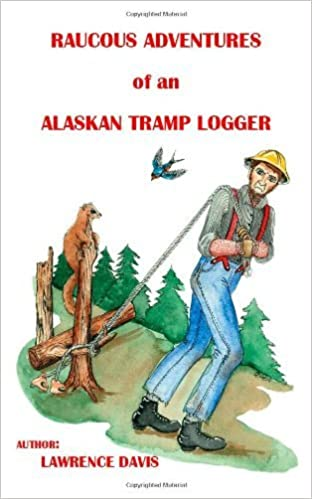 Book Raucous Adventures of an Alaskan Tramp Logger by Lawrence D. Davis (2006-07-06)