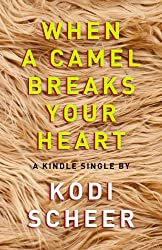 When a Camel Breaks Your Heart (Kindle Single)