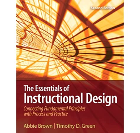 The Essentials Of Instructional Design Connecting Fundamental Principles With Process And Practice 2nd Edition Abbie Brown Timothy D Green 9780135084229 Amazon Com Books