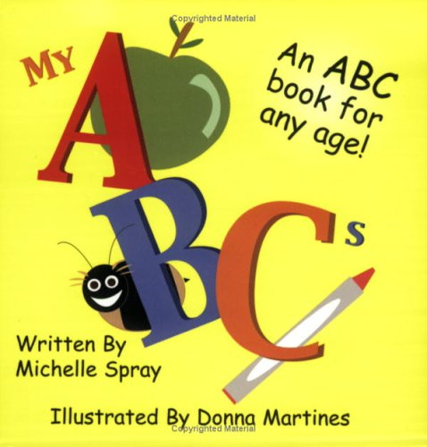 My ABCs: An ABC Book for Any Age 6x6 Michelle Spray