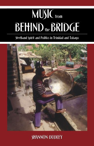 Music from behind the Bridge: Steelband Aesthetics and Politics in Trinidad and Tobago (Steel Band Music In Trinidad And Tobago)
