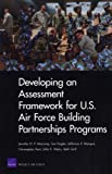 Developing an Assessment Framework for U. S. Air Force Building Partnerships Programs, Jennifer D. P. Moroney and Joe Hogler, 0833047388