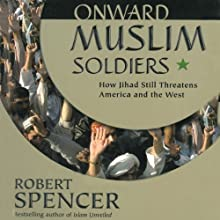 Onward Muslim Soldiers: How Jihad Still Threatens America and the West Audiobook by Robert Spencer Narrated by Mark Ashby
