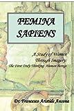 img - for Femina Sapiens: A Study of Women Through Imagery book / textbook / text book