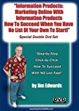 """""""Information Products: Marketing Online With Information Products, How to Succeed When You Have No List of Your Own To Start.."""""""
