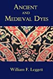 Ancient and Medieval Dyes, William F. Leggett, 1930585896