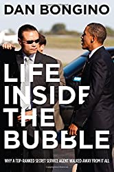 Life Inside the Bubble: Why a Top-Ranked Secret Service Agent Walked Away from It All by Dan Bongino (2013-11-19)