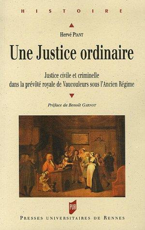 Une justice ordinaire : Justice civile et criminelle dans la prévôté royale de Vaucouleurs sous l'Ancien Régime Broché – 6 avril 2006 Hervé Piant Benoît Garnot PU Rennes 2753501920