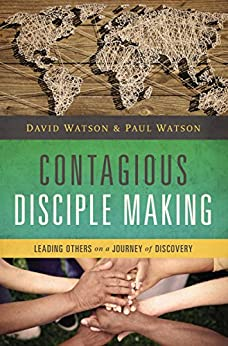 Contagious Disciple Making: Leading Others on a Journey of Discovery by [Watson, David, Watson, Paul]