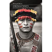 Stromaufwärts. Das bewegte Leben eines Amazonasvolks (Ethnographien)