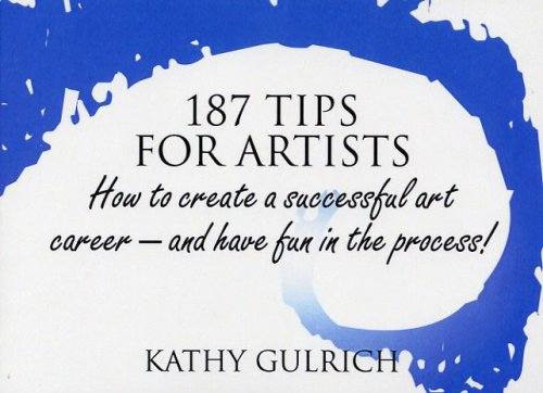 187 Tips for Artists: How to Create a Successful Art Career - and Have Fun in the Process! pdf
