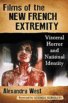 Films of the New French Extremity: Visceral Horror and National Identity by [West, Alexandra]