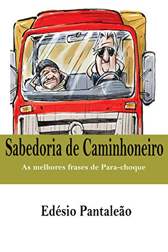 sabedoria-de-caminhoneiro-as-melhores-frases-de-para-choque-portuguese-edition