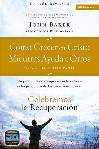Celebremos la recuperacion Guia 4: Como crecer en Cristo mientras ayudas a otros: Un programa de recuperacion basado en ocho principios de las bienaventuranzas (Spanish Edition) [John Baker] (Tapa Dura)