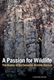 A Passion for Wildlife, J. Alexander Burnett, 0774809604
