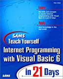 Teach Yourself Internet Programming with Visual Basic 6 in 21 Days, Peter Aitken, 0672314592