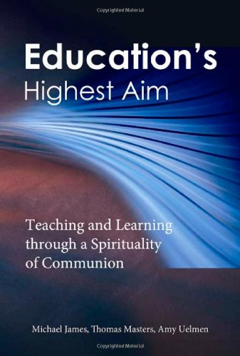 Education's Highest Aim: Teaching and Learning through a Spirituality of Communion