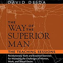 The Way of the Superior Man: The Teaching Sessions Speech by David Deida Narrated by David Deida