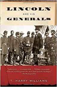 "a book review of t harry williams lincoln and his generals Abraham lincoln described grant's vicksburg campaign as ""one of the most  t  harry williams believed grant along with lee and sherman were the only civil."