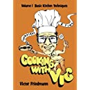 Cooking With Vic One Technique At A Time - Volume 1: Basic Kitchen Techniques