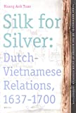 Silk for Silver : Dutch-Vietnamese Relations, Tonkin 1637-1700, Tuan, Hoang Anh, 9004156011