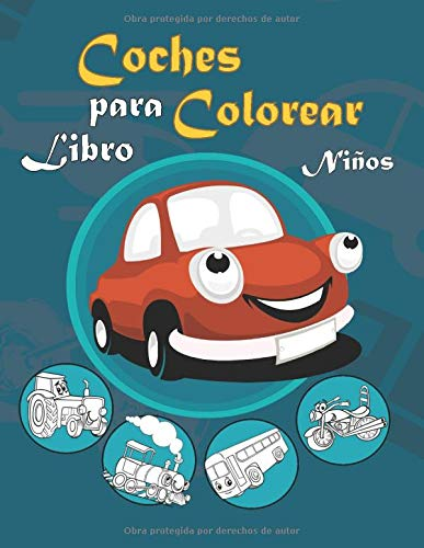 Coches colorear libro para Niños: coloración de niño y niña, coloración de automóviles, avión, tractor, motocicleta, bombero y coche de policía, excelentes diseños únicos