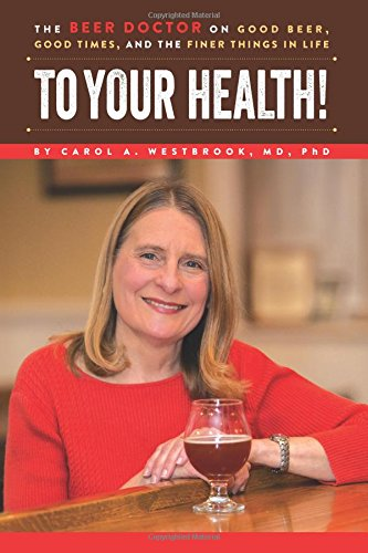 Read Online To Your Health!: The Beer Doctor on Good Beer, Good Times, and the Finer Things in Life pdf