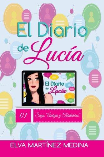 El diario de Lucía (Amigas y Treintañeras) (Volume 1) (Spanish Edition): Elva Martínez Medina: 9781539068440: Amazon.com: Books