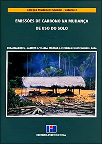 Emissoes de Carbono na Mudanca de Uso do Solo - Vol. 2 - Colecao Mudancas Globais: Alberto A. Villela: 9788571932845: Amazon.com: Books