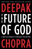 The Future of God, Deepak Chopra, 030788497X