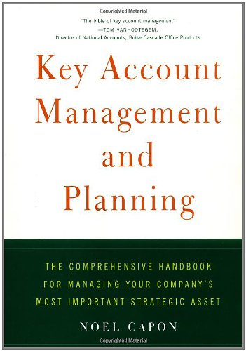 Key Account Management and Planning: The Comprehensive Handbook for Managing Your Company's Most Important Strategic Ass