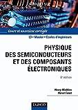 Physique des semiconducteurs et des composants électroniques - 6ème édition: Cours et exercices