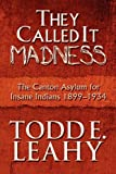They Called It Madness, Todd E. Leahy, 1615464182