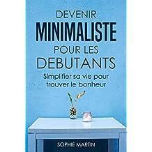 Devenir minimaliste pour les débutants: Simplifier sa vie pour trouver le bonheur (French Edition)