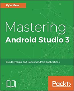 Mastering Android Studio 3: Build Dynamic and Robust Android