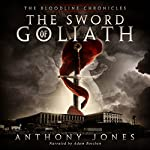 The Sword of Goliath: The Bloodline Chronicles, Book 1 | Anthony Jones