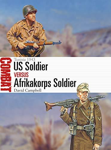 US Soldier vs Afrikakorps Soldier: Tunisia 1943 (Combat Book 38)