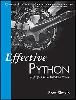 Effective Python: 59 Specific Ways To Write Better Python por Brett Slatkin epub