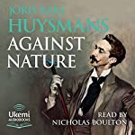 Against Nature (Against the Grain) | Joris-Karl Huysmans