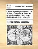Oeuvres Poëtiques de Nicolas Boileau Despréaux Avec les Eclaircissemens Historiques de L'Édition in Folio, Abregés, Nicolas Boileau-Despréaux, 1140805517