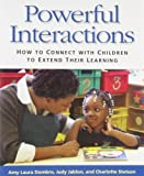 Powerful Interactions: How to Connect with Children to Extend Their Learning by Dombro, Amy Laura, Jablon, Judy R., Stetson, Charlotte (July 31, 2011) Paperback