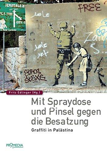 Mit Spraydose und Pinsel gegen die Besatzung: Graffiti in Palästina