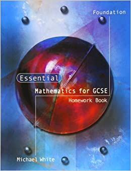Book Essential Maths for GCSE: Foundation Homework by Michael White (2006-07-01)