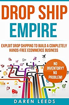 Drop Ship Empire: Exploit Drop Shipping to Build a Completely Hands-free eCommerce Business by [Leeds, Daren]