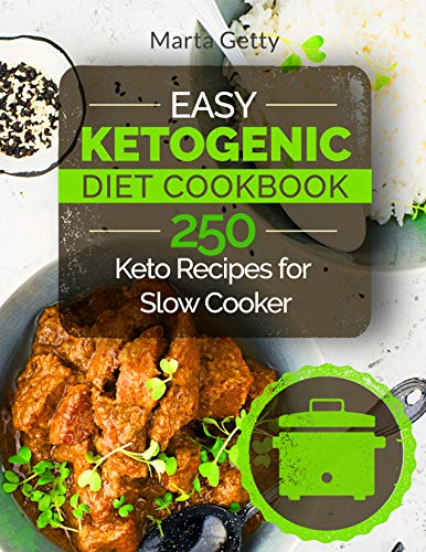Easy Ketogenic Diet Cookbook: 250 Keto Recipes for Slow Cooker by Marta Getty
