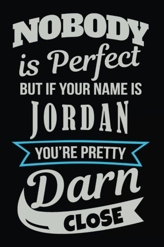 Nobody Is Perfect But If Your Name Is Jordan You're Pretty Darn Close: Personalized Journal Notebook For Boys, 6x9, 108 Lined Pages (Journals With Names)