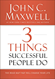 3 Things Successful People Do: The Road Map That Will Change Your Life