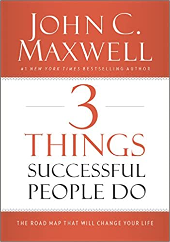 3 Things Successful People Do: The Road Map That Will Change Your ...
