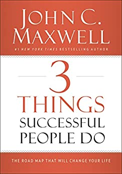 3 Things Successful People Do: The Road Map That Will Change Your Life by [Maxwell, John C.]